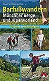 Barfußwandern: Münchner Berge und Alpenvorland. 30 Touren und Barfußerlebnisse für Groß und Klein mit Barfußparks