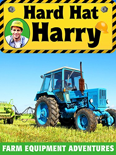 Hard Hat Harry: Farm Equipment Adventures