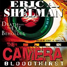 The Camera: Bloodthirst (       UNABRIDGED) by Eric A. Shelman Narrated by Eric A. Shelman