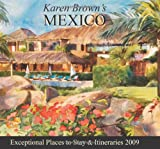 Karen Brown's Mexico 2009: Exceptional Places to Stay & Itineraries (Karen Brown's Mexico: Exeptional Places to Stay & Itineraries)