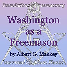 Washington as a Freemason: Foundations of Freemasonry Series (       UNABRIDGED) by Albert G. Mackey Narrated by Adam Hanin