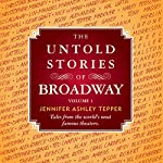 The Untold Stories of Broadway: Tales from the World's Most Famous Theaters, Volume 1 | Jennifer Ashley Tepper
