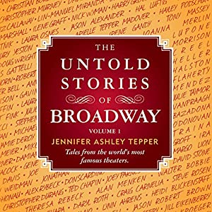 The Untold Stories of Broadway: Tales from the World's Most Famous Theaters, Volume 1 | [Jennifer Ashley Tepper]