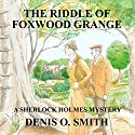 The Riddle of Foxwood Grange: A New Sherlock Holmes Mystery Audiobook by Denis O. Smith Narrated by David Bufton