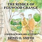 The Riddle of Foxwood Grange: A New Sherlock Holmes Mystery Hörbuch von Denis O. Smith Gesprochen von: David Bufton