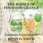 The Riddle of Foxwood Grange: A New Sherlock Holmes Mystery | Denis O. Smith