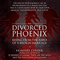 The Divorced Phoenix: Rising from the Ashes of a Broken Marriage Audiobook by Honoree Corder Narrated by Rob Actis