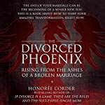 The Divorced Phoenix: Rising from the Ashes of a Broken Marriage | Honoree Corder