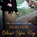 Hush Now, Don't You Cry Audiobook by Rhys Bowen Narrated by Nicola Barber