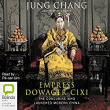 Empress Dowager Cixi: The Concubine Who Launched Modern China (       UNABRIDGED) by Jung Chang Narrated by Pik-sen Lim