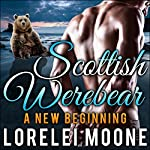 Scottish Werebear: A New Beginning: Scottish Werebears, Book 4 | Lorelei Moone