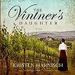 The Vintner's Daughter: A Novel | Kristen Harnisch