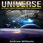 Universe: Is Time Travel Possible in Our Universe? | Andrew Williams