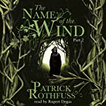 The Name of the Wind (Part Two) (       UNABRIDGED) by Patrick Rothfuss Narrated by Rupert Degas