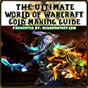 World of Warcraft Gold Making and Farming Locations Guide: The Fastest Way to Make Gold Guaranteed! (       UNABRIDGED) by Joshua Abbott Narrated by Craig Good