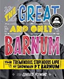 The Great and Only Barnum: The Tremendous, Stupendous Life of Showman P. T. Barnum (0375841970) by Fleming, Candace