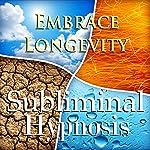 Embrace Longevity Subliminal Affirmations: Live Longer & Healthier Living, Solfeggio Tones, Binaural Beats, Self Help Meditation Hypnosis |  Subliminal Hypnosis