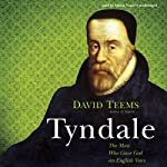 Tyndale: The Man Who Gave God an English Voice | David Teems