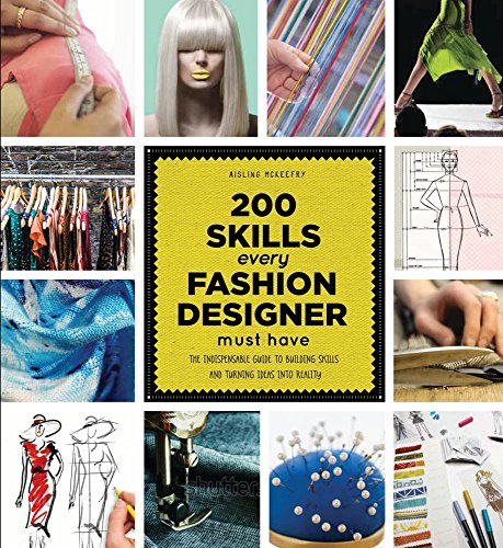 200 Skills Every Fashion Designer Must Have The Indispensable Guide To Building Skills And Turni Harvard Book Store