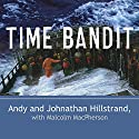 Time Bandit: Two Brothers, the Bering Sea, and One of the World's Deadliest Jobs Audiobook by Andy Hillstrand, Johnathan Hillstrand, Malcolm MacPherson Narrated by William Dufris