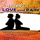 Story of Love and Pain: Advices and Tips to Save Your Love, Marriage or Overcome Breakup When It's Happened Hörbuch von  Black Pearl Gesprochen von: Skyler Morgan