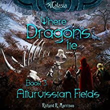 Where Dragons Lie: Allurvissian Fields, Book 3 Audiobook by Richard R. Morrison Narrated by Richard R. Morrison