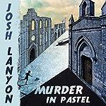 Murder in Pastel | Josh Lanyon
