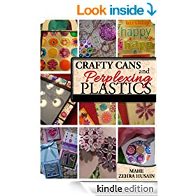 Crafty Cans and Perplexing Plastic - The Ultimate Upcycling Companion: Learn to Upcycle Soda Cans and Plastic Packaging into beautiful Crafts! (Green Crafts)