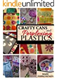 Crafty Cans and Perplexing Plastic - The Ultimate Upcycling Companion: Learn to Upcycle Soda Cans and Plastic Packaging into beautiful Crafts! (Green Crafts Book 2)