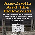 Auschwitz and the Holocaust: The Disturbing and Amazing Stories and Accounts from Survivors and Victims of Auschwitz Audiobook by Wilbur Chindler Narrated by Kevin Theis