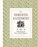 img - for The Domestic Alchemist: 501 Herbal Recipes for Home, Health & Happiness by Waller, Pip (2015) Hardcover book / textbook / text book