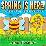 Spring is Here! 10+ Spring Stories for Kids (FREE Coloring Book Included): 10+ Spring Stories for Kids (FREE Coloring Book Included) (Spring Books for Children 2)