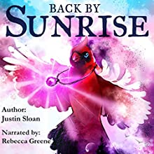 Back by Sunrise: A Magical Realism Story: Eternal Light, Book 1 (       UNABRIDGED) by Justin Sloan Narrated by Rebecca Greene
