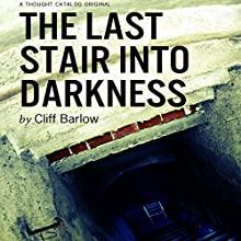 The Last Stair into Darkness (       UNABRIDGED) by Cliff Barlow Narrated by Chandra Skyye