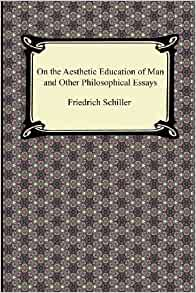 aesthetic essays of friedrich schiller On the aesthetic education of man (Über die ästhetische erziehung des menschen) is a treatise by the german author friedrich schiller in the form of a collection of.