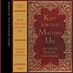 Kept for the Master's Use: Words by the Wayside Classics Series | Frances Ridley Havergal