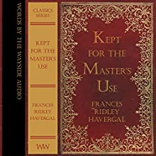 Kept for the Master's Use: Words by the Wayside Classics Series (       UNABRIDGED) by Frances Ridley Havergal Narrated by Anita Wright