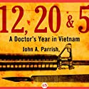 12, 20, & 5: A Doctor's Year in Vietnam (       UNABRIDGED) by John A. Parrish Narrated by Noah Michael Levine