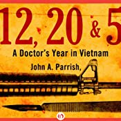 12, 20, & 5: A Doctor's Year in Vietnam | [John A. Parrish]