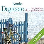 Les amants de la petite reine   Annie Degroote