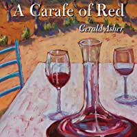 A Carafe of Red (       UNABRIDGED) by Gerald Asher Narrated by P. J. Ochlan