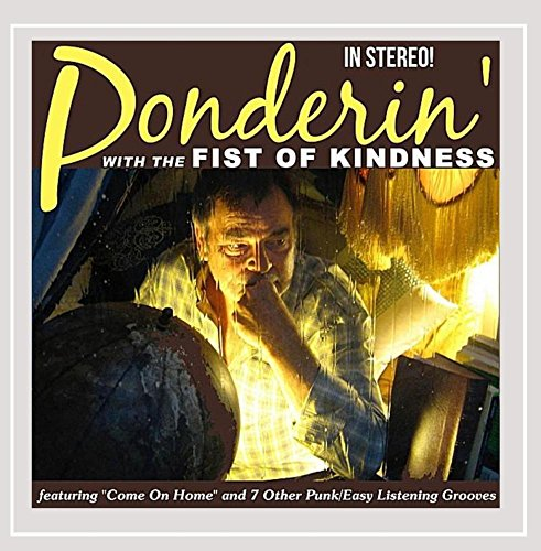 Fist of Kindness - Ponderin' with the Fist of Kindness