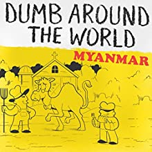 Dumb Around the World: Myanmar Audiobook by  Reader's Digest - editor Narrated by P. J. Ochlan