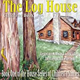 Children's Book: The Log House (The House Series of Children's Books)