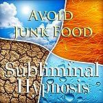 Avoid Junk Food with Subliminal Affirmations: Healthy Snacking & Skip Fast Food, Solfeggio Tones, Binaural Beats, Self Help Meditation Hypnosis   Subliminal Hypnosis