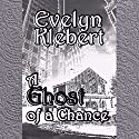 A Ghost of a Chance Audiobook by Evelyn Klebert Narrated by Evelyn Klebert