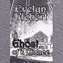 A Ghost of a Chance (       UNABRIDGED) by Evelyn Klebert Narrated by Evelyn Klebert