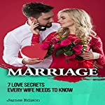 Marriage: 7 Love Secrets Every Woman Needs to Know | James Edison