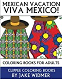 Mexican Vacation: Viva Mexico!: Coloring Books for Adults