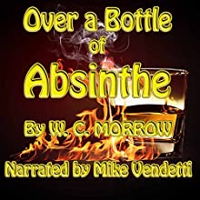 Over an Absinthe Bottle (       UNABRIDGED) by W. C. Morrow Narrated by Mike Vendetti